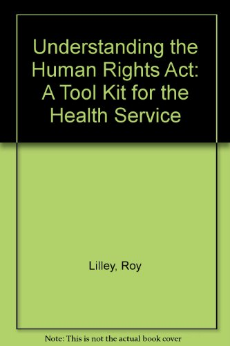 Understanding the Human Rights Act: A Tool Kit for the Health Service por Roy Lilley