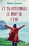 Et tu entendras le bruit de l'eau: Un roman féminin feel-good mêlant amour, introspection et découverte de soi