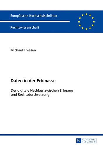 Daten in der Erbmasse: Der digitale Nachlass zwischen Erbgang und Rechtsdurchsetzung (Europäische Hochschulschriften Recht, Band 5954)