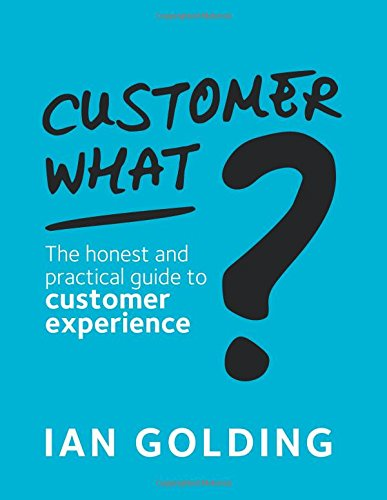Customer What?: The honest and practical guide to customer experience por Ian Golding