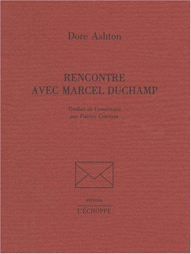 Rencontre avec Marcel Duchamp par Ashton Dore
