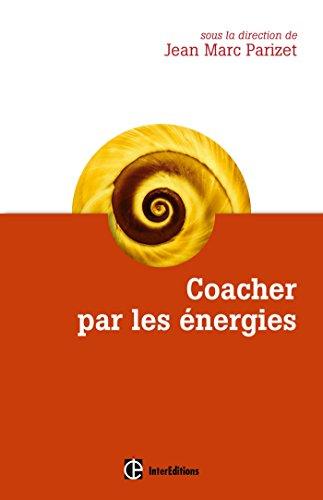 Coacher par les nergies - La voie directe de l'accompagnement relationnel