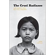 [(The Cruel Radiance: Photography and Political Violence)] [Author: Susie Linfield] published on (November, 2010)
