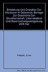 Entstehung Und Charakter Der Weistuemer in Osterreich: Beitrage Zur Geschichte Der Grundherrschaft, Urbarialreform Und Bauernschutzgesetzgebung VOR Ma
