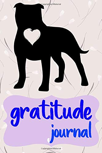 Gratitude Journal: Practice Gratitude and Daily Reflection to Reduce Stress, Improve Mental Health, and Find Peace in the Everyday For American Staffordshire Terrier Dog Puppy Owners and Lovers