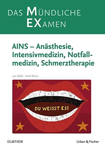 MEX Das Mündliche Examen - AINS: Anästhesie, Intensivmedizin, Notfallmedizin, Schmerztherapie (MEX - Mündliches EXamen)