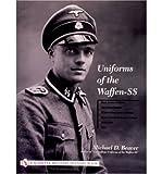 [( Uniforms of the Waffen-SS: Black Service Uniform, LAH Guard Uniform, SS Earth-grey Service Uniform, Model 1936 Field Service Uniform, 1939-1940, 1941 v. 1 * * )] [by: Michael D. Beaver] [Jul-2004]