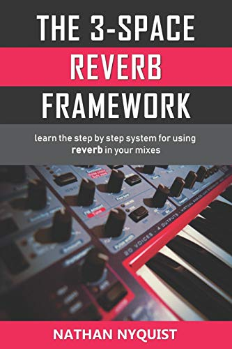 The 3-Space Reverb Framework: Learn the step by step system for using reverb in your mixes -