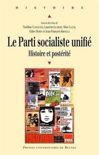 Le parti socialiste unifié : Histoire et postérité par Laurent Jalabert, Noëlline Castagnez, Marc Lazar, Gilles Morin, Jean-François Sirinelli