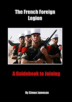 The French Foreign Legion: A Guidebook to Joining by [Jameson, Simon]