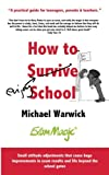How To Survive School: A Practical Guide for Teenagers, Parents & Teachers