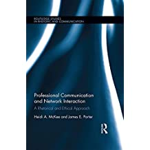 Professional Communication and Network Interaction: A Rhetorical and Ethical Approach (Routledge Studies in Rhetoric and Communication)