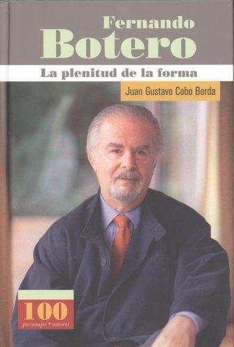 FERNANDO BOTERO PLENITUD D ELA FORMA (100 Personajes/Autores) por Juan Gustavo Cobo Borda