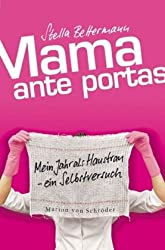 Mama ante portas: Mein Jahr als Hausfrau - Ein Selbstversuch