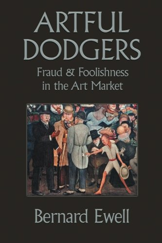 Artful Dodgers: Fraud & Foolishness in the Art Market