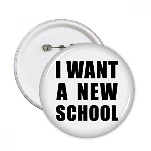 DIYthinker Ich möchte eine neue Schule Runde Stifte Abzeichen-Knopf Kleidung Dekoration Geschenk 5pcs Mehrfarbig M