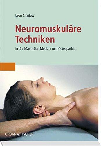 Neuromuskuläre Techniken: In der Manuellen Medizin und Osteopathie