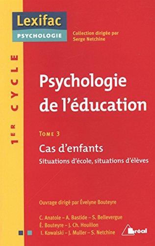 Psychologie de l'éducation : Tome 3 Cas d'enfants Situations d'école, situations d'élèves par Evelyne Bouteyre