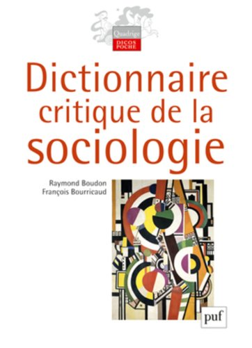 Dictionnaire critique de la sociologie / Raymond Boudon, François Bourricaud.- Paris : Presses universitaires de France , DL 2011, cop. 1982