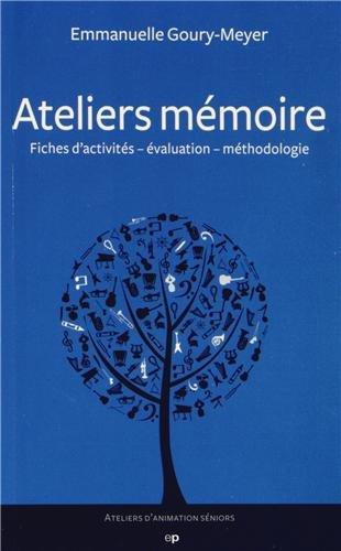 Ateliers mémoire : Fiches d'activité - évaluation - méthodologie (Ateliers d'animation séniors)
