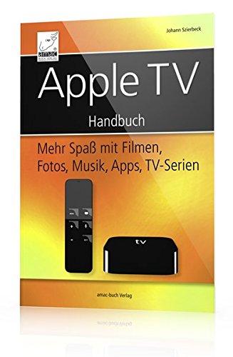 Apple TV Handbuch - Mehr Spaß mit Filmen, Fotos, Musik, Apps, TV-Serien