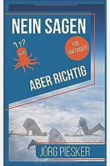 Nein Sagen - Aber richtig - Für Anfänger: Ratgeber (Jörg Piesker Ratgeber, Band 2) Taschenbuch