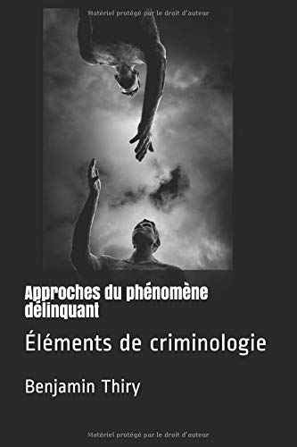 Approches du phénomène délinquant: Éléments de criminologie par Benjamin Thiry