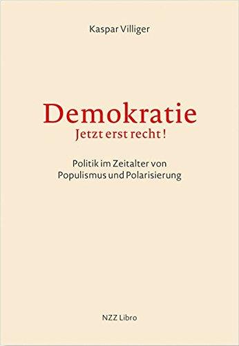 Demokratie – jetzt erst recht!: Politik im Zeitalter von Populismus und Polarisierung