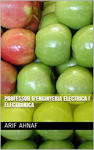 professor d'Enginyeria Elèctrica i Electrònica (Catalan Edition) por arif  ahnaf