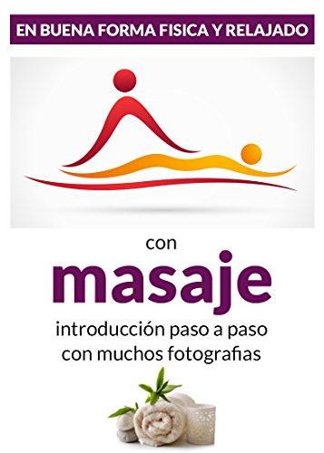 MASAJE - En buena forma fisica y relajado: introducción paso a paso - con muchos fotografias