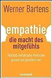 Empathie: Die Macht des Mitgefühls: Weshalb einfühlsame Menschen gesund und glücklich sind - Werner Bartens