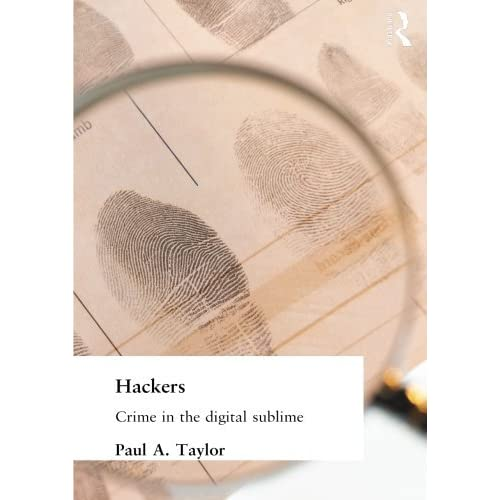 Hackers: Crime and the Digital Sublime by Paul Taylor (1999-11-05)