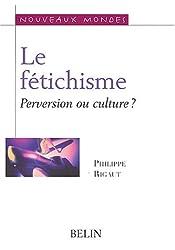 Le fétichisme : Perversion ou culture ?