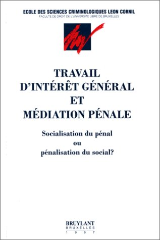 Travail d'intérêt général et médiation pénale. Socialisation du pénal ou pénalisation du social ? par Collectif
