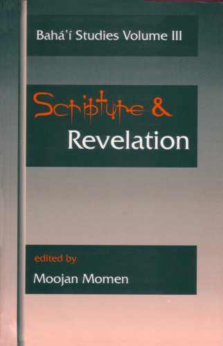 Scripture and Revelation: Papers Presented at the First Irfan Colloquium, Newcastle-upon-Tyne, England, December 1993, and the Second Irfan Illinois, USA, March 1994 (Baha'i Studies) por Moojan Momen