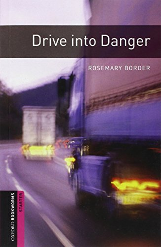 Oxford Bookworms Library: Starter Level:: Drive into Danger: 250 Headwords (Oxford Bookworms ELT)