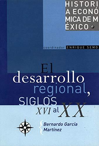 El desarrollo regional y la organización del espacio, siglos XVI al XX (Historia Economica De Mexico nº 8) por Bernardo García Martínez