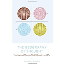 The Geography of Thought: How Asians and Westerners Think Differently...and Why by Richard Nisbett (2003-02-25)