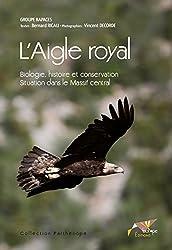 L'Aigle royal: Biologie histoire et conservation. Situation dans le Massif central