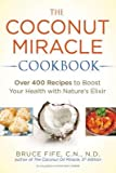 [( The Coconut Miracle Cookbook: Over 400 Recipes to Boost Your Health with Nature's Elixir By Fife, Bruce ( Author ) Paperback Oct - 2014)] Paperback