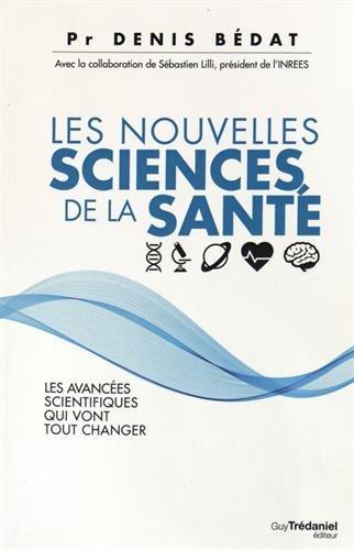 Les nouvelles sciences de la santé : Les avancées scientifiques qui vont tout changer par Denis Bédat