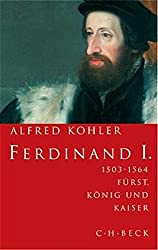 Ferdinand I.: 1503-1564. Fürst, König, Kaiser