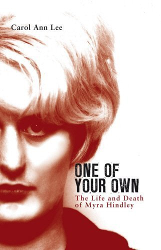 One of Your Own: The Life and Death of Myra Hindley by Carol Ann Lee (2010-04-01)