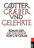 Götter, Gräber und Gelehrte: Roman der Archäologie - C. W. Ceram