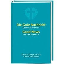 Die Gute Nachricht - Good News: Neues Testament - New Testament. Zweisprachige Ausgabe
