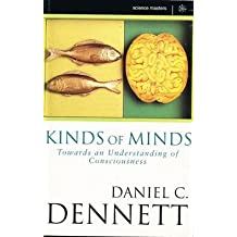 Kinds of Minds: Towards an Understanding of Consciousness