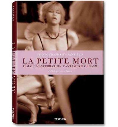 Will Santillo: La Petite Mort: Female Masturbation, Fantasies & Orgasm [ WILL SANTILLO: LA PETITE MORT: FEMALE MASTURBATION, FANTASIES & ORGASM ] by Hanson, Dian (Author) Jun-11-2011 [ Hardcover ]