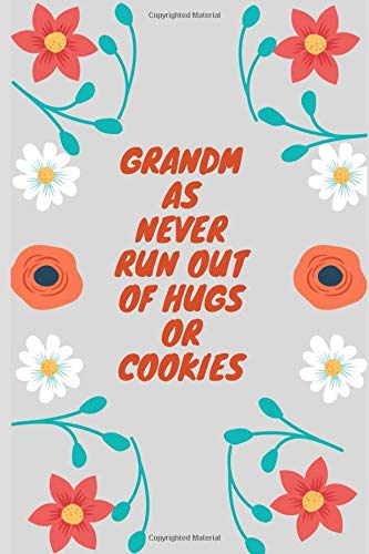 Grandmas never run out of hugs or cookies: Flower Notebook ,Journal remember your mother and be grateful, Diary, Gratitude writing, . (Mother Day Gift Idea) Mammy, Cookie