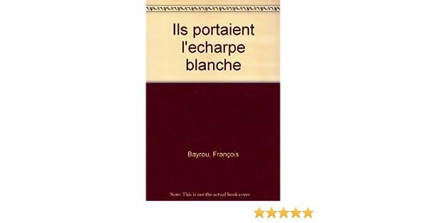 Amazon.fr - Ils portaient l écharpe blanche   L aventure des premiers  réformés des Guerres de Religion à l Edit de Nantes, de la révocation à la  République ... e3e72f3d892