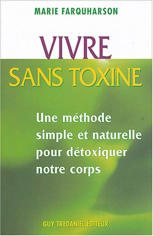 Vivre sans toxines : Méthodes simples et naturelles pour détoxiquer notre corps